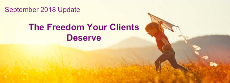 September 2018 Update - The Freedom Your Clients Deserve